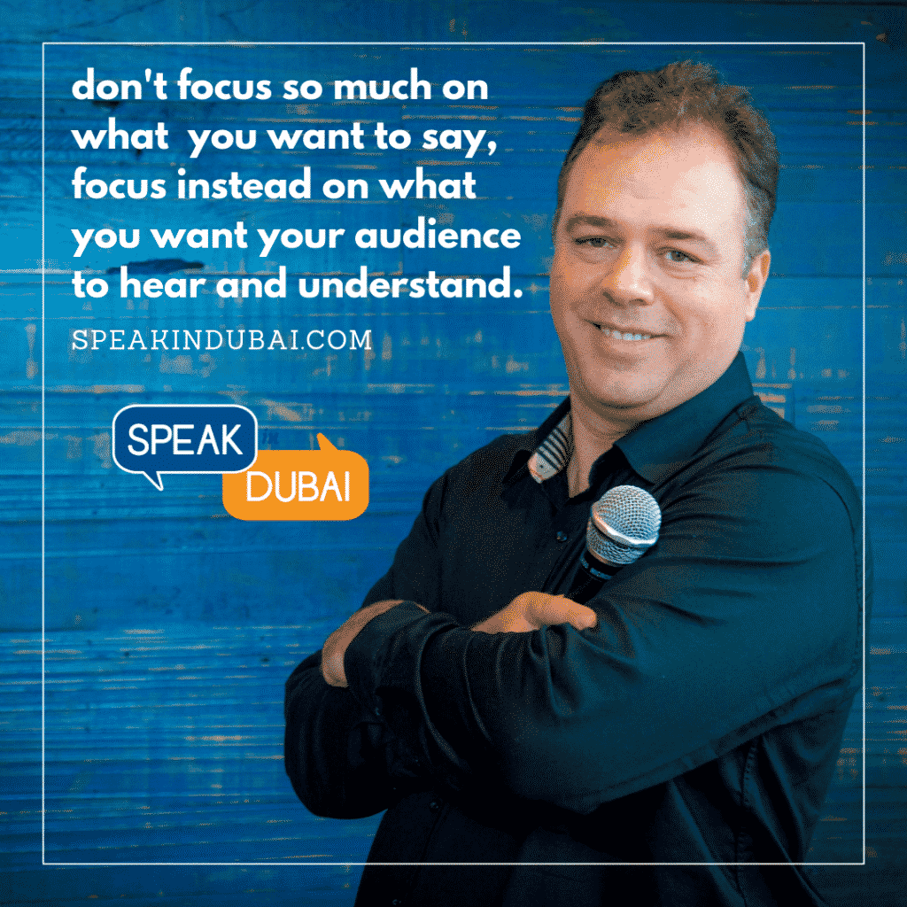 Ernesto Verdugo Quote: Don't focus so much on what you want to say, focus instead on what you want your audience to hear and understand